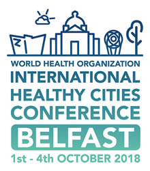 WHO International Healthy Cities Conference Belfast 2018